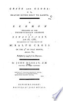 Grace And Glory Or Heaven Given Only To Saints A Sermon On Col I 12 Preached 1788 Occasioned By The Death Of Mr R Cross Etc