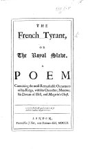 The French Tyrant [i.e. Louis XIV.] Or the Royal Slave. A Poem Containing the Most Remarkable Occurrences of His Reign, with His Character; Maxims; His Dream of Hell, and Mazarin's Ghost