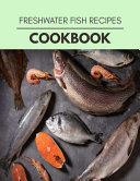 Freshwater Fish Recipes Cookbook