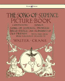 The Song of Sixpence Picture Book   Containing Sing a Song of Sixpence  Princess Belle Etoile  an Alphabet of Old Friends