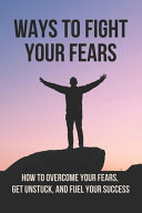 Ways To Fight Your Fears