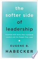 The Softer Side of Leadership  Essential Soft Skills That Transform Leaders and the People They Lead
