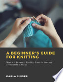 A Beginner s Guide for Knitting  Machine  Patterns  Needles  Stitches  Crochet  Accessories   Basics