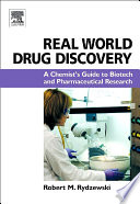 """""""Real World Drug Discovery: A Chemist's Guide to Biotech and Pharmaceutical Research"""" by Robert M. Rydzewski"""