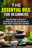 Essential Oils for Beginners  Amazing Guide to Secrets of