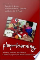 """Play = Learning: How Play Motivates and Enhances Children's Cognitive and Social-Emotional Growth"" by Dorothy Singer, Roberta Michnick Golinkoff, Kathy Hirsh-Pasek"