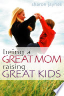 Being A Great Mom Raising Great Kids