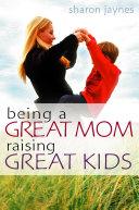 Being a Great Mom, Raising Great Kids Pdf/ePub eBook