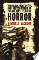 Technology  Monstrosity  and Reproduction in Twenty first Century Horror