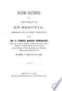 Reseña histórica de la imprenta en Segovia, comprobada por sus mismas producciones. De acuerdo, y á expensas de esta ultima