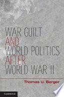 War, Guilt, and World Politics after World War II
