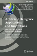 Artificial Intelligence Applications and Innovations  AIAI 2021 IFIP WG 12 5 International Workshops
