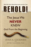 Behold   The Jesus We Never Knew  God From The Beginning Book