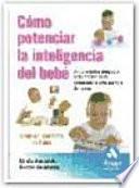 COMO POTENCIAR LA INTELIGENCIA DE SU BEBE  : 65 divertidos juegos y actividades para potenciar la inteligencia del bebé