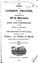 The Book of Common Prayer     Also the Companion to the Altar  Together with the Psalter  Or  Psalms of David  Pointed as They are to be Said Or Sung in Churches  With Notes and Annotations