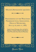 Proceedings Of The Wisconsin Pharmaceutical Association Held At Milwaukee Aug 9 10 And 11 1887