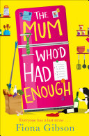 The Mum Who'd Had Enough: A laugh out loud romantic comedy perfect for fans of Why Mummy Drinks