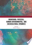 Mountains  Physical  Human Environmental  and Sociocultural Dynamics