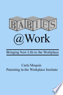 Babies at Work  Bringing New Life to the Workplace Book