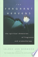"""The Fragrant Heavens: The Spiritual Dimension of Fragrance and Aromatherapy"" by Valerie Ann Worwood"