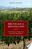 """Brunello di Montalcino: Understanding and Appreciating One of Italy's Greatest Wines"" by Kerin O'Keefe"