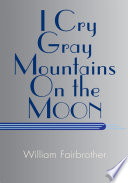 I Cry Gray Mountains on the Moon