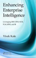 Enhancing Enterprise Intelligence  Leveraging ERP  CRM  SCM  PLM  BPM  and BI