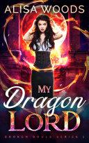 My Dragon Lord  Broken Souls 1    Dragon Shifter Paranormal Romance