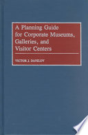 A Planning Guide for Corporate Museums  Galleries  and Visitor Centers