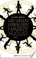 Die vielen Leben des Harry August  : Roman