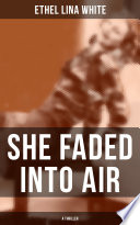 SHE FADED INTO AIR (A Thriller)