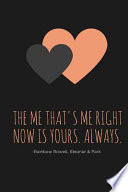 The Me That's Me Right Now Is Yours. Always. -Rainbow Rowell, Eleanor and Park