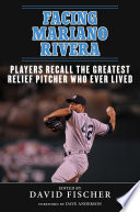 """""""Facing Mariano Rivera: Players Recall the Greatest Relief Pitcher Who Ever Lived"""" by David Fischer, Dave Anderson"""