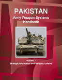 Pakistan Army Weapon Systems Handbook Volume 1 Strategic Information and Weapon Systems