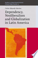 Dependency  Neoliberalism and Globalization in Latin America
