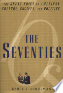"""The Seventies: The Great Shift in American culture, Society, and Politics"" by Bruce J. Schulman"
