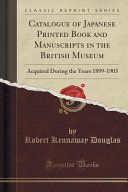 Catalogue of Japanese Printed Book and Manuscripts in the British Museum