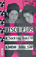 Disco Pigs ; And, Sucking Dublin