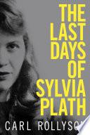 The Last Days of Sylvia Plath