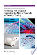 Reducing  Refining and Replacing the Use of Animals in Toxicity Testing Book