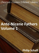 Ante-Nicene Fathers Volume 1