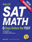 KALLIS  SAT Math   6 Days Before the Test  6 Practice Tests  College SAT Prep 2016   Study Guide Book for the New SAT