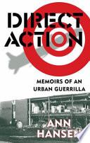 """""""Direct Action: Memoirs of an Urban Guerrilla"""" by Ann Hansen"""
