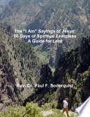 The I Am Sayings Of Jesus 50 Days Of Spiritual Exercises A Guide For Lent Book PDF