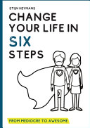 Change Your Life in Six Steps  From Mediocre to Awesome Book