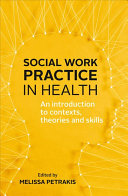 Social work practice in health : an introduction to contexts, theories and skills (2018)