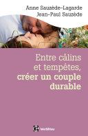 Entre câlins et tempêtes, créer un couple durable - 2e éd.