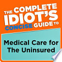 The Complete Idiot S Concise Guide To Medical Care For The Uninsured