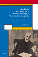 Darwinistas  The Construction of Evolutionary Thought in Nineteenth Century Argentina