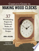 Complete Guide to Making Wood Clocks, 3rd Edition